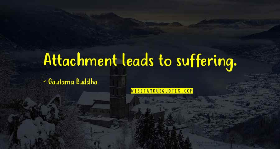 Suffering Buddha Quotes By Gautama Buddha: Attachment leads to suffering.