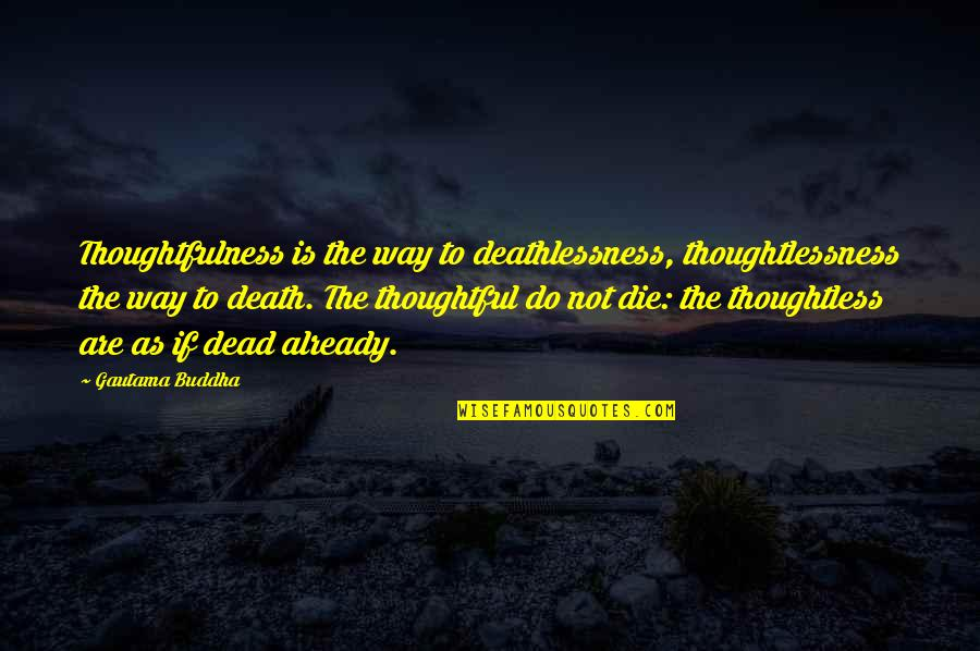 Suffering Buddha Quotes By Gautama Buddha: Thoughtfulness is the way to deathlessness, thoughtlessness the