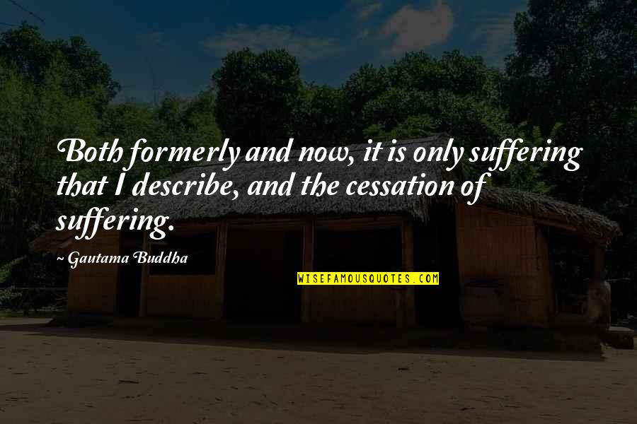 Suffering Buddha Quotes By Gautama Buddha: Both formerly and now, it is only suffering