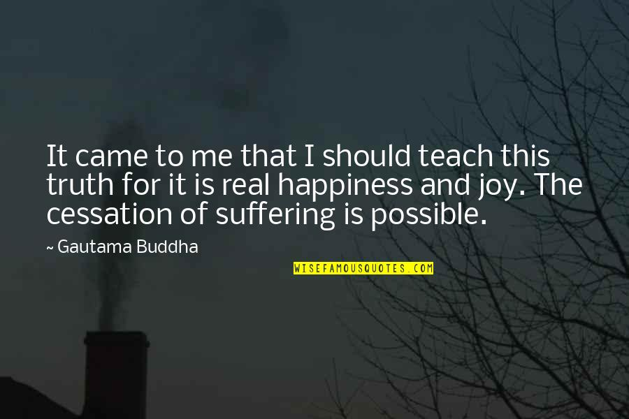 Suffering Buddha Quotes By Gautama Buddha: It came to me that I should teach