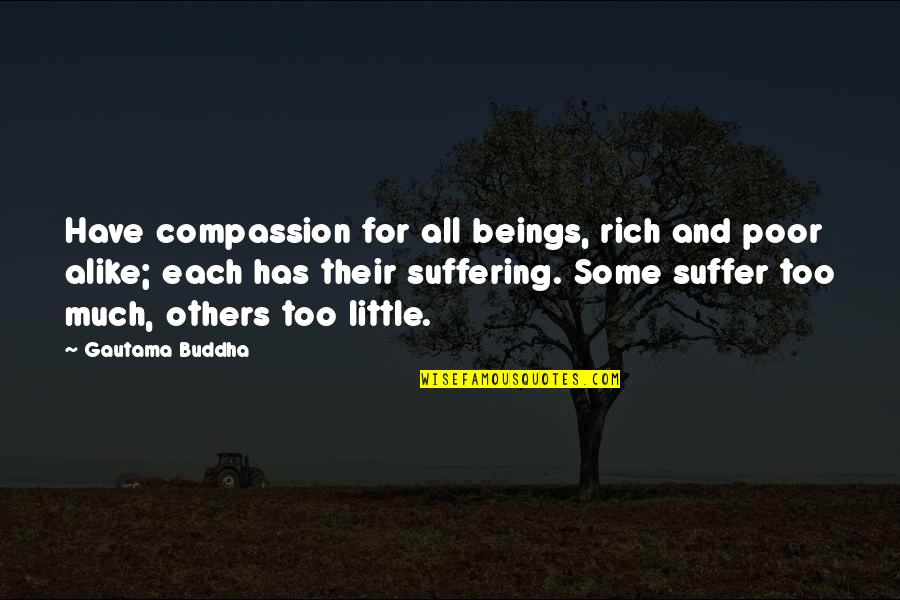 Suffering Buddha Quotes By Gautama Buddha: Have compassion for all beings, rich and poor