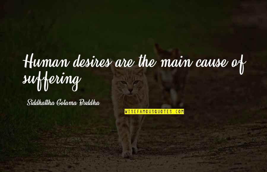 Suffering Buddha Quotes By Siddhattha Gotama Buddha: Human desires are the main cause of suffering