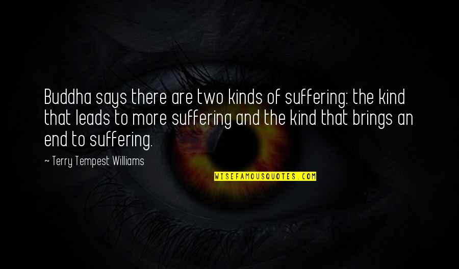 Suffering Buddha Quotes By Terry Tempest Williams: Buddha says there are two kinds of suffering: