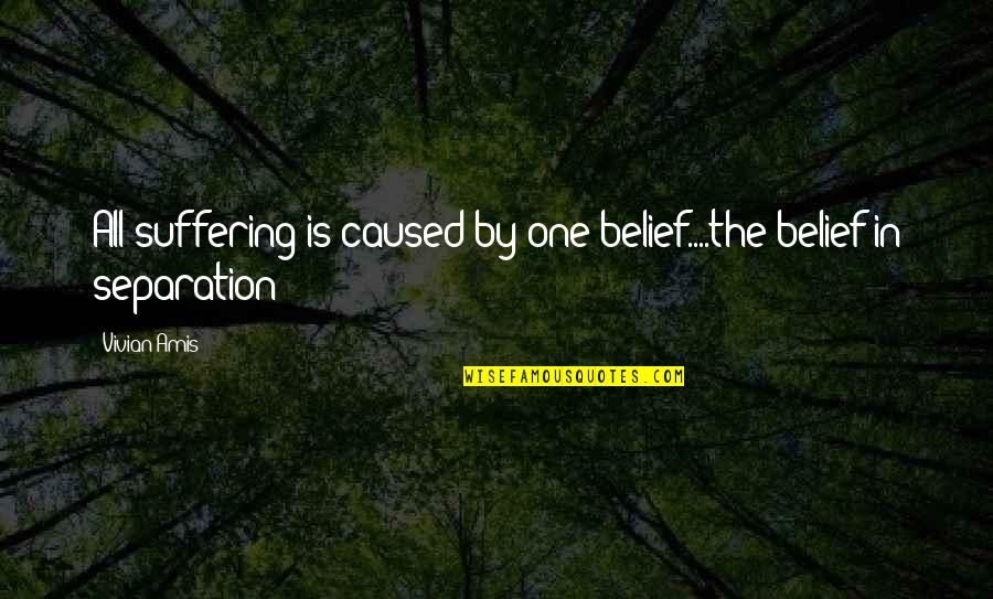 Suffering Buddha Quotes By Vivian Amis: All suffering is caused by one belief....the belief