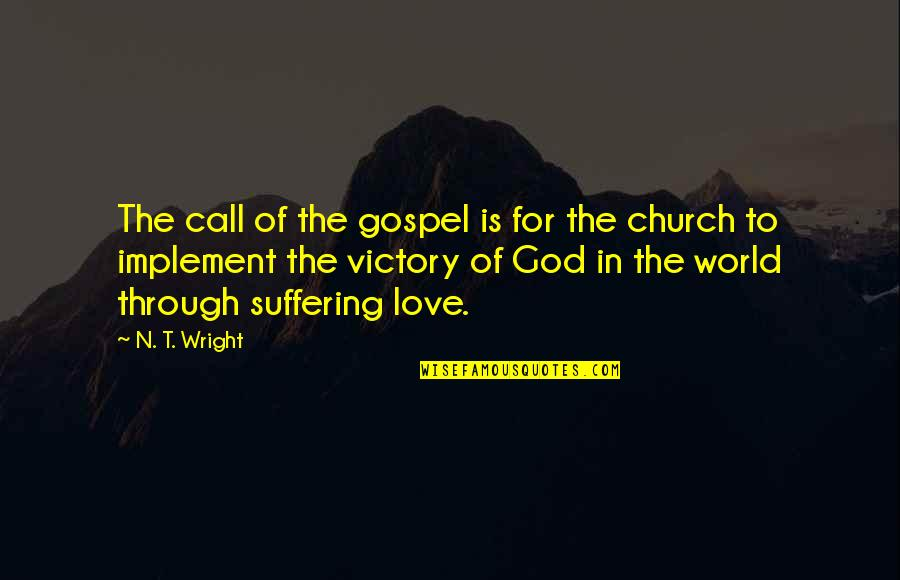 Suffering For The Gospel Quotes By N. T. Wright: The call of the gospel is for the