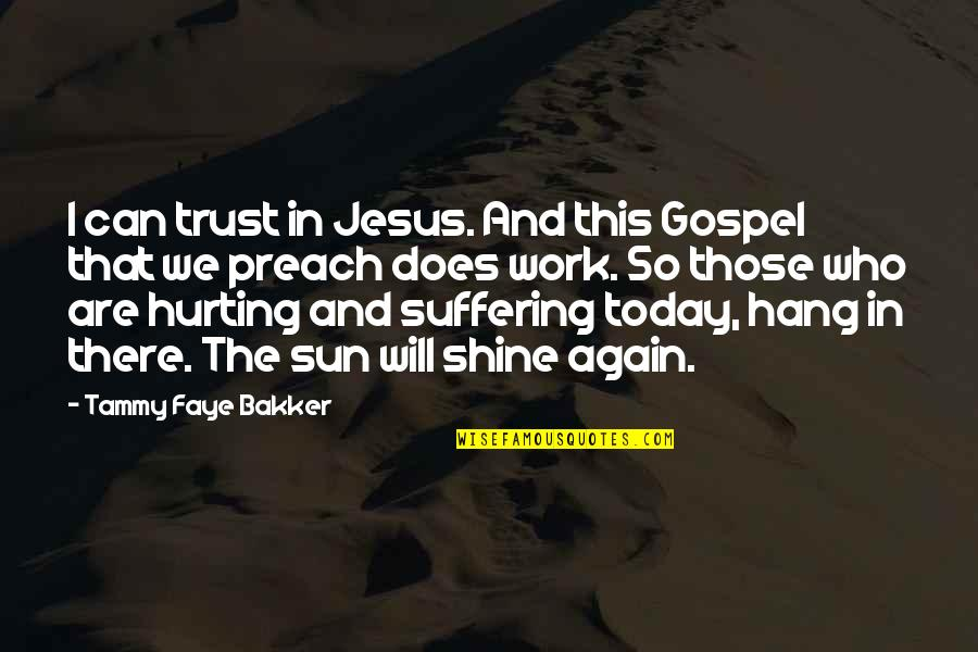 Suffering For The Gospel Quotes By Tammy Faye Bakker: I can trust in Jesus. And this Gospel