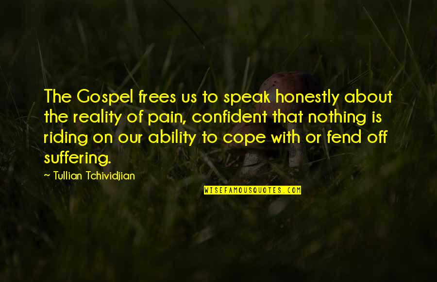 Suffering For The Gospel Quotes By Tullian Tchividjian: The Gospel frees us to speak honestly about