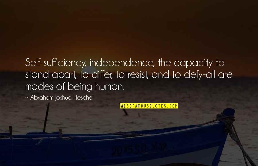 Sufficiency Quotes By Abraham Joshua Heschel: Self-sufficiency, independence, the capacity to stand apart, to