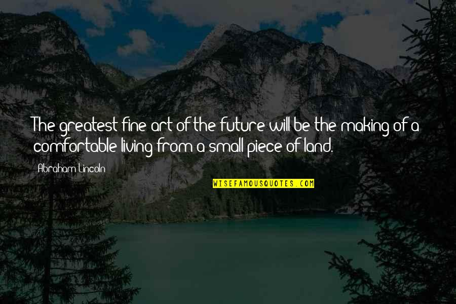 Sufficiency Quotes By Abraham Lincoln: The greatest fine art of the future will
