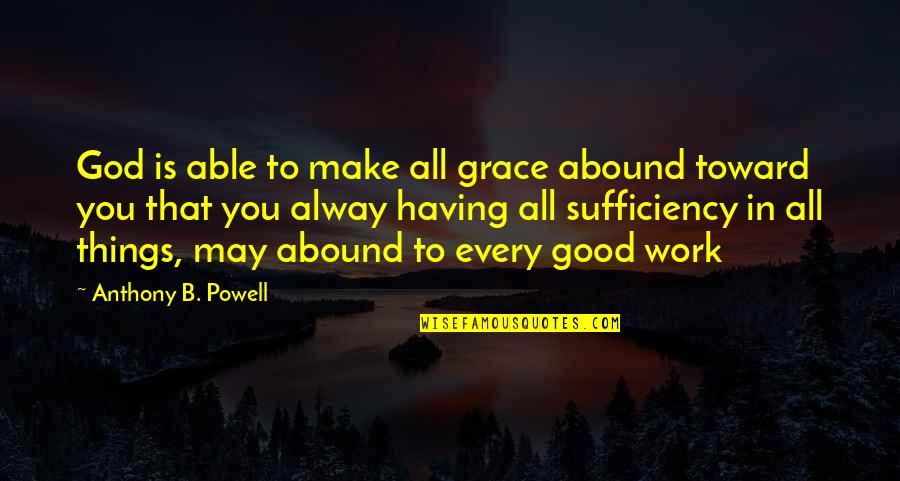 Sufficiency Quotes By Anthony B. Powell: God is able to make all grace abound