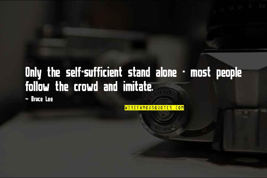Sufficiency Quotes By Bruce Lee: Only the self-sufficient stand alone - most people