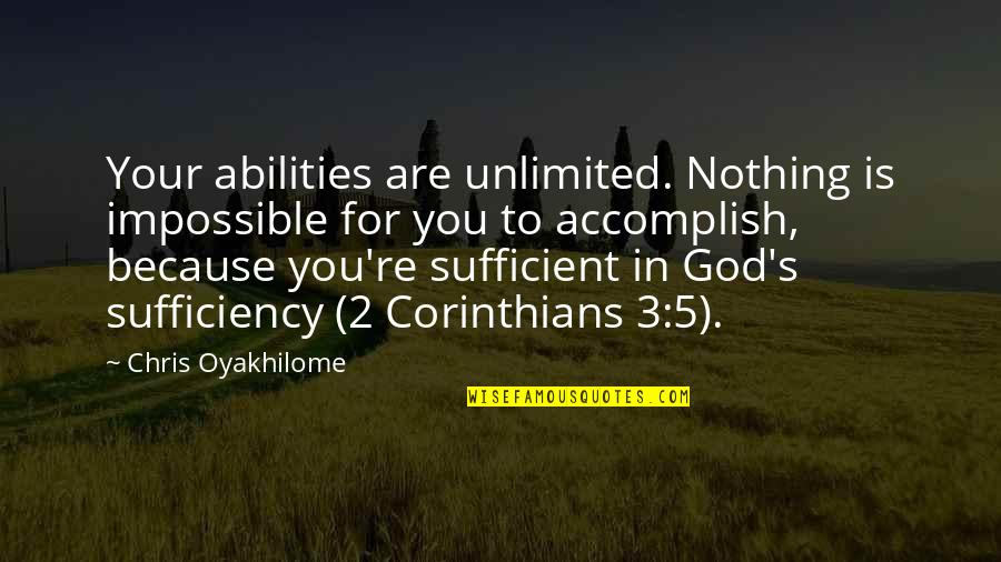 Sufficiency Quotes By Chris Oyakhilome: Your abilities are unlimited. Nothing is impossible for