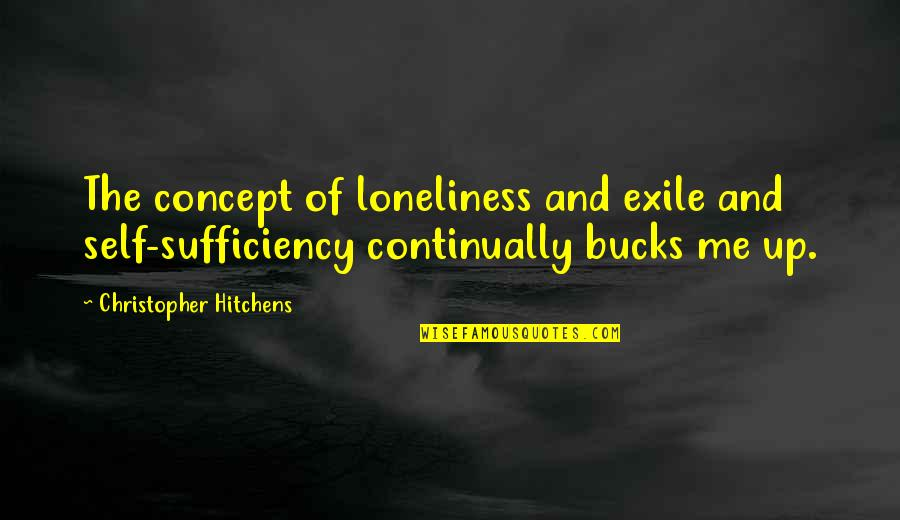 Sufficiency Quotes By Christopher Hitchens: The concept of loneliness and exile and self-sufficiency