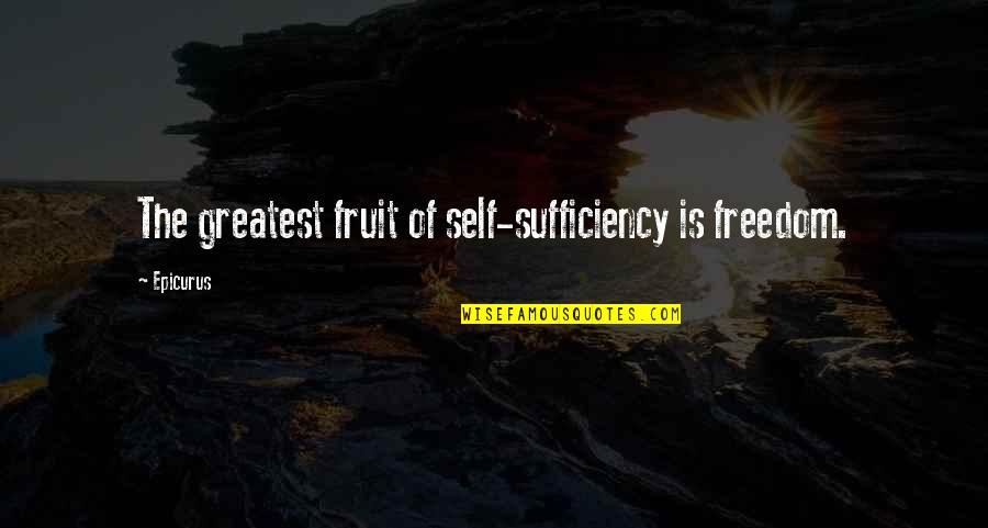 Sufficiency Quotes By Epicurus: The greatest fruit of self-sufficiency is freedom.