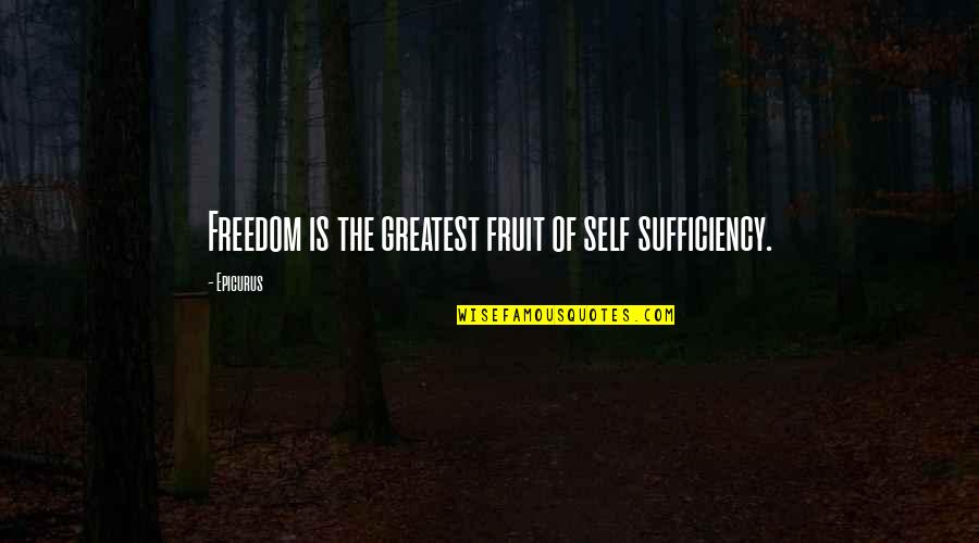 Sufficiency Quotes By Epicurus: Freedom is the greatest fruit of self sufficiency.