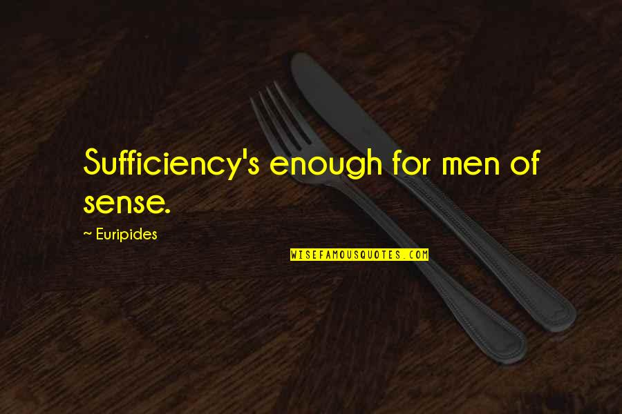 Sufficiency Quotes By Euripides: Sufficiency's enough for men of sense.
