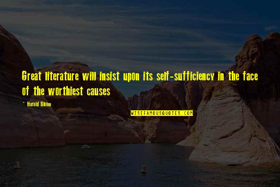 Sufficiency Quotes By Harold Bloom: Great literature will insist upon its self-sufficiency in