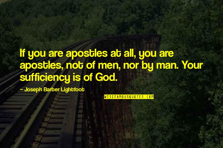 Sufficiency Quotes By Joseph Barber Lightfoot: If you are apostles at all, you are