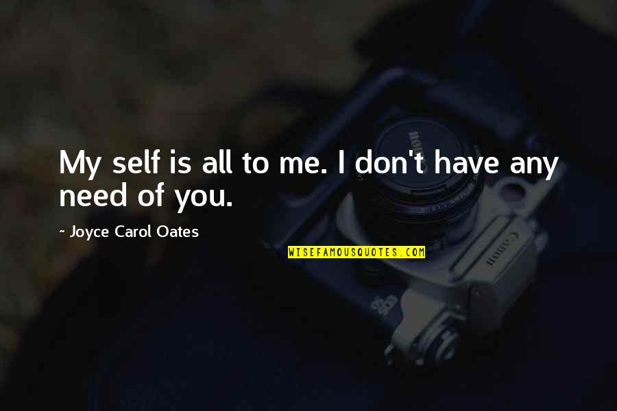 Sufficiency Quotes By Joyce Carol Oates: My self is all to me. I don't
