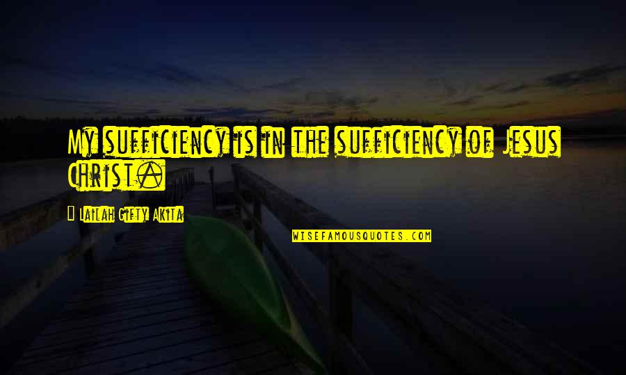 Sufficiency Quotes By Lailah Gifty Akita: My sufficiency is in the sufficiency of Jesus