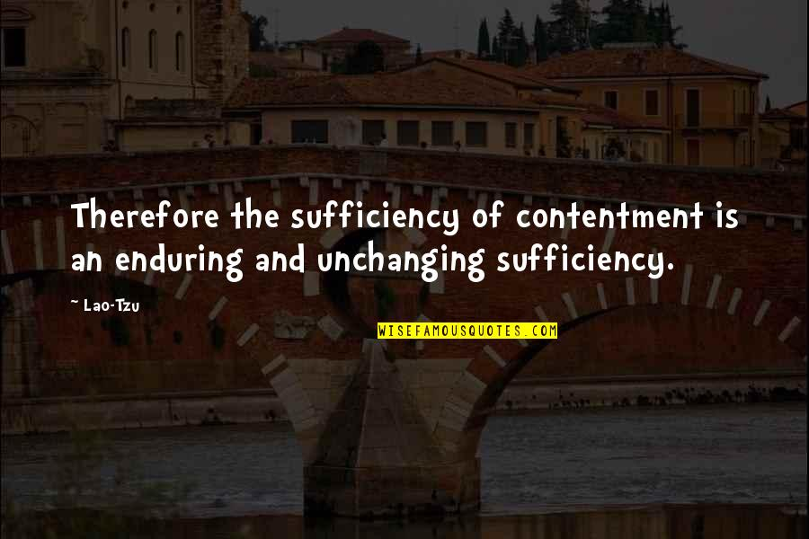 Sufficiency Quotes By Lao-Tzu: Therefore the sufficiency of contentment is an enduring