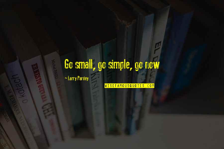 Sufficiency Quotes By Larry Pardey: Go small, go simple, go now
