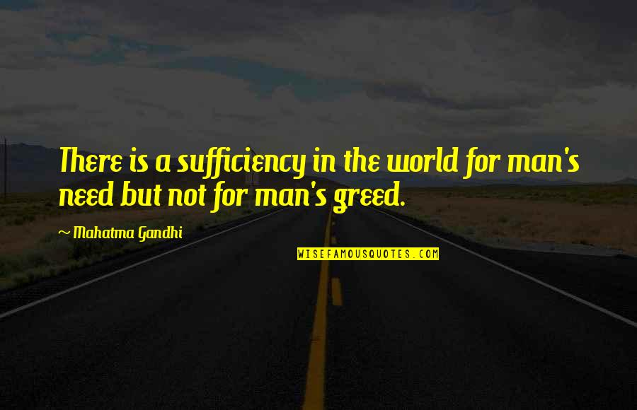 Sufficiency Quotes By Mahatma Gandhi: There is a sufficiency in the world for