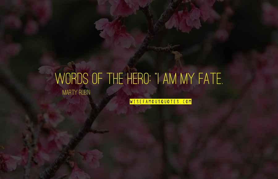 "Sufficiency Quotes By Marty Rubin: Words of the hero: ""I am my fate."
