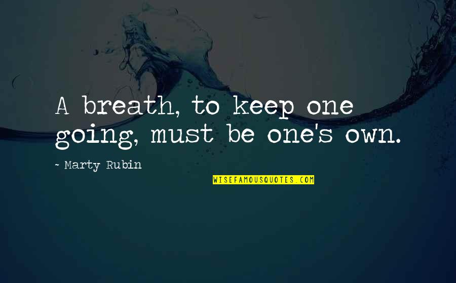Sufficiency Quotes By Marty Rubin: A breath, to keep one going, must be