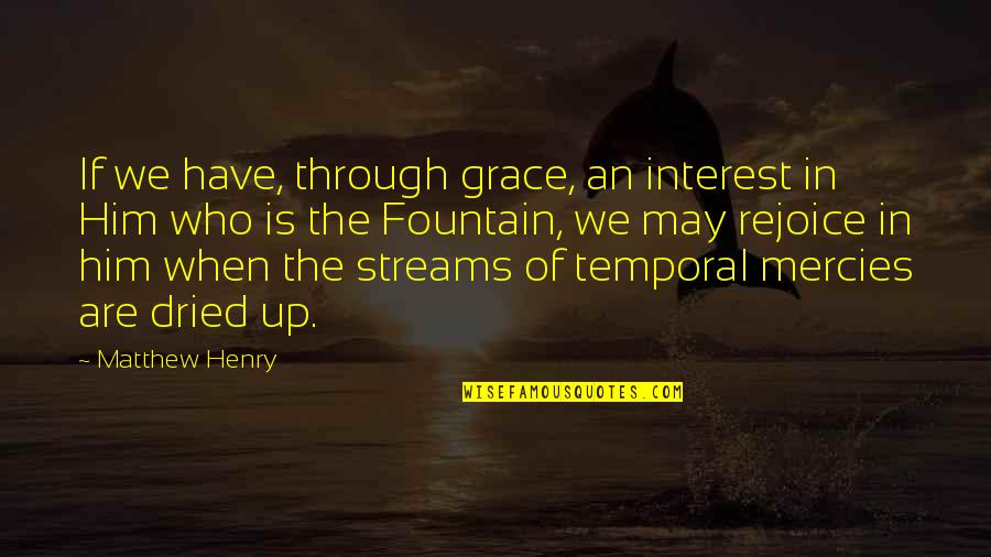 Sufficiency Quotes By Matthew Henry: If we have, through grace, an interest in