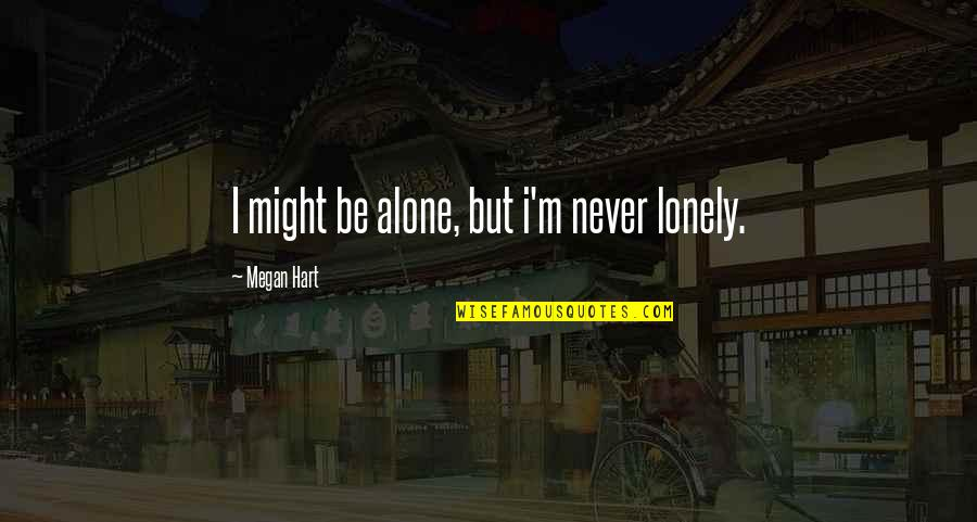 Sufficiency Quotes By Megan Hart: I might be alone, but i'm never lonely.
