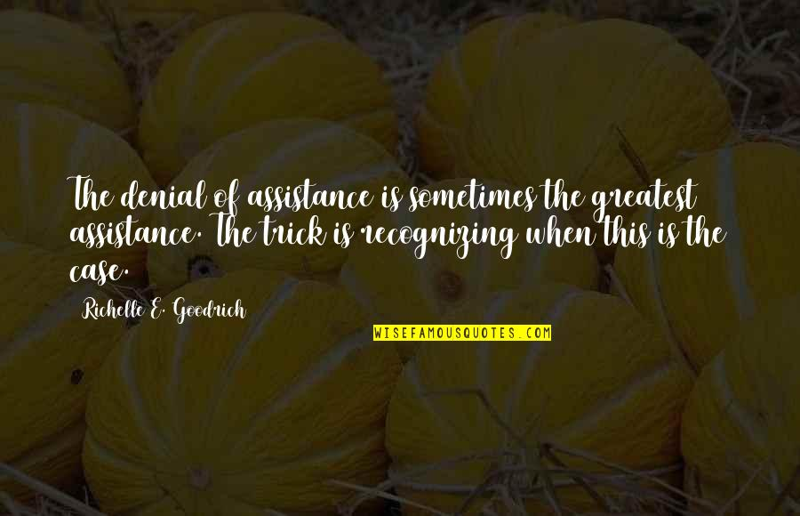 Sufficiency Quotes By Richelle E. Goodrich: The denial of assistance is sometimes the greatest