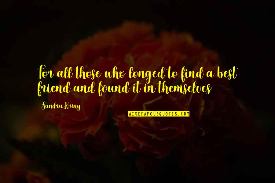 Sufficiency Quotes By Sandra Kring: For all those who longed to find a