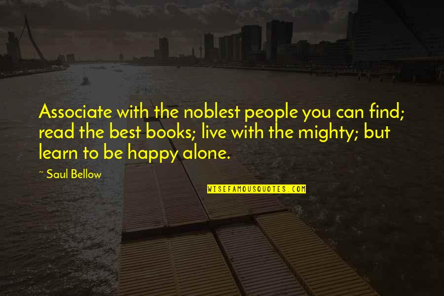 Sufficiency Quotes By Saul Bellow: Associate with the noblest people you can find;