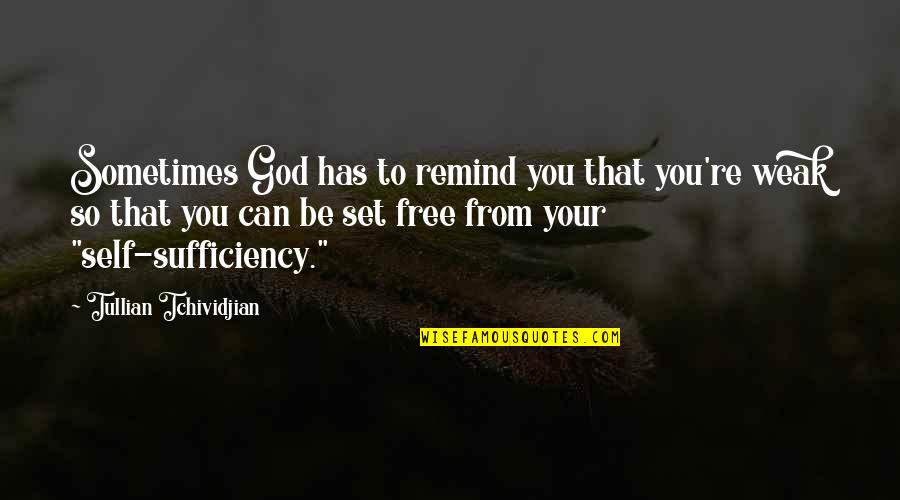 Sufficiency Quotes By Tullian Tchividjian: Sometimes God has to remind you that you're