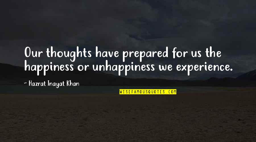 Sufism Quotes By Hazrat Inayat Khan: Our thoughts have prepared for us the happiness