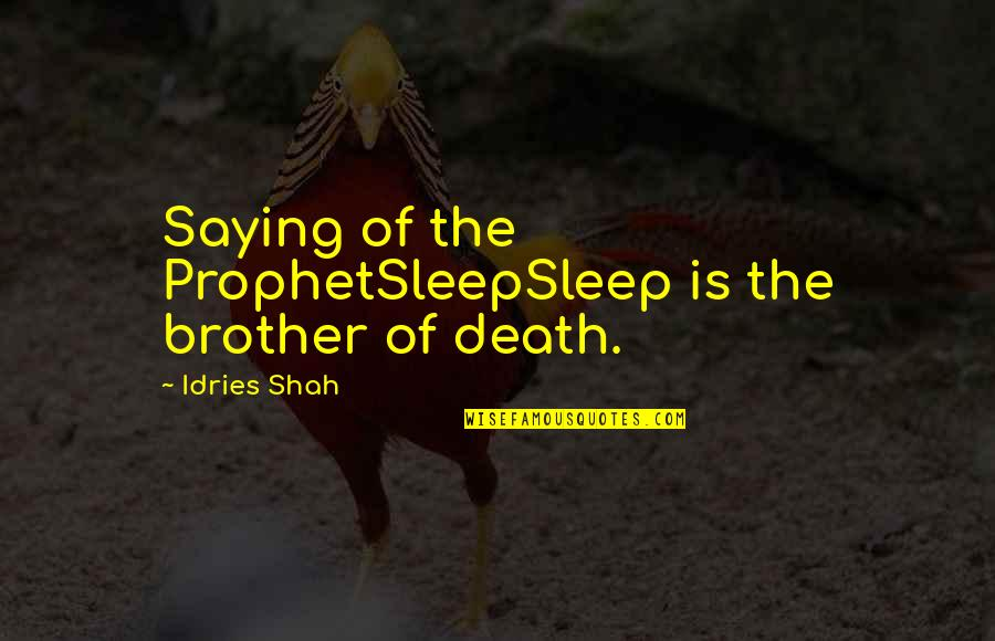 Sufism Quotes By Idries Shah: Saying of the ProphetSleepSleep is the brother of