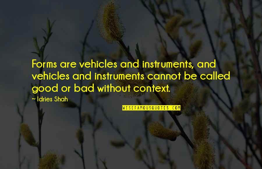 Sufism Quotes By Idries Shah: Forms are vehicles and instruments, and vehicles and