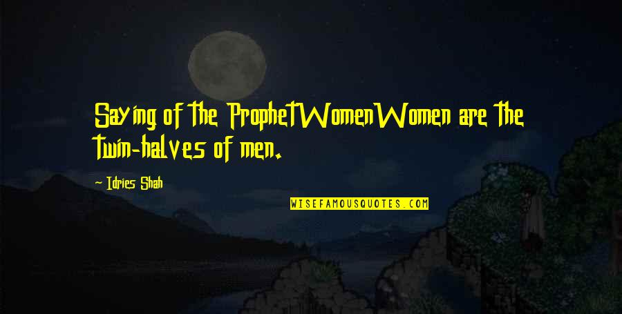 Sufism Quotes By Idries Shah: Saying of the ProphetWomenWomen are the twin-halves of