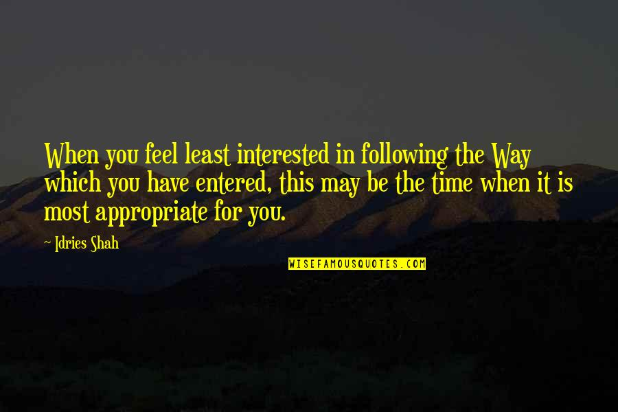 Sufism Quotes By Idries Shah: When you feel least interested in following the