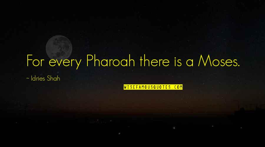 Sufism Quotes By Idries Shah: For every Pharoah there is a Moses.