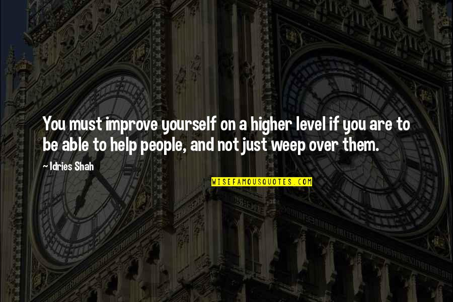 Sufism Quotes By Idries Shah: You must improve yourself on a higher level