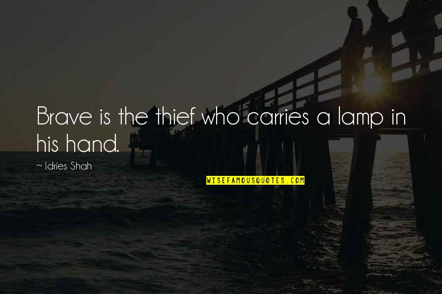 Sufism Quotes By Idries Shah: Brave is the thief who carries a lamp