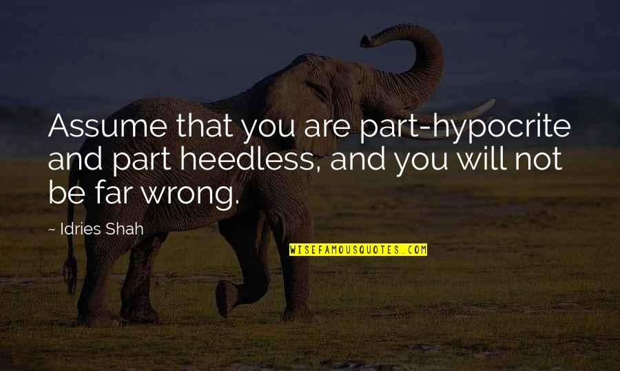 Sufism Quotes By Idries Shah: Assume that you are part-hypocrite and part heedless,
