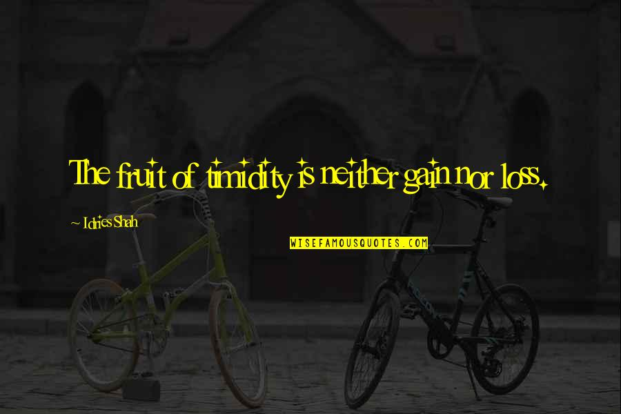 Sufism Quotes By Idries Shah: The fruit of timidity is neither gain nor