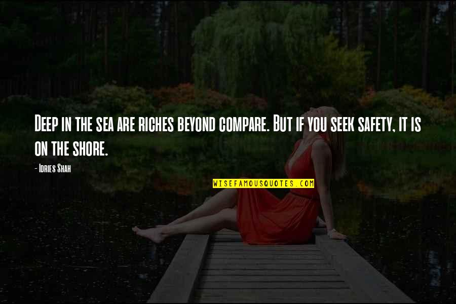 Sufism Quotes By Idries Shah: Deep in the sea are riches beyond compare.