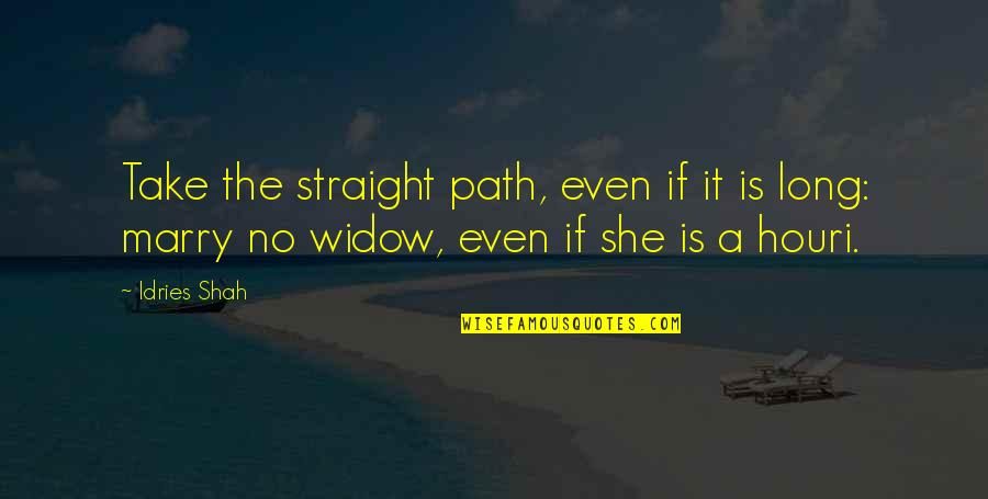 Sufism Quotes By Idries Shah: Take the straight path, even if it is