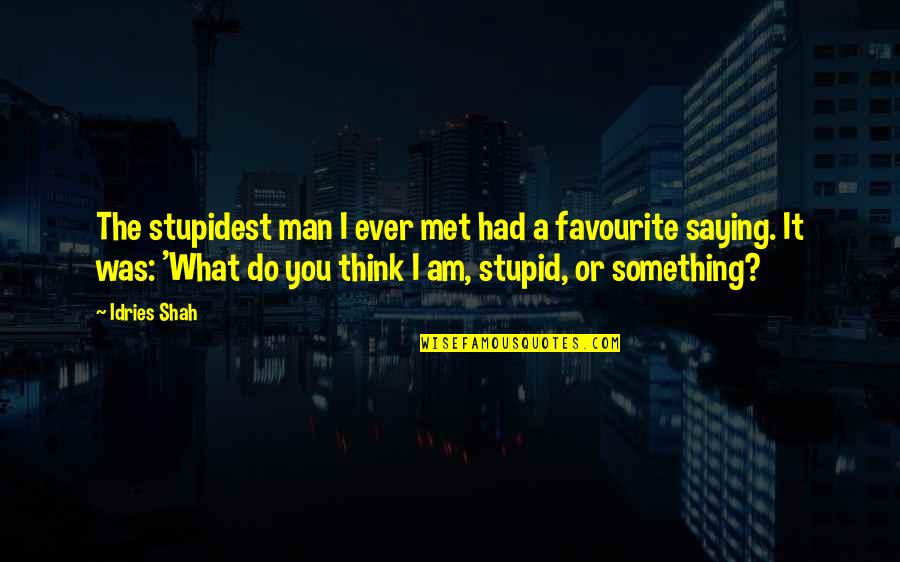 Sufism Quotes By Idries Shah: The stupidest man I ever met had a