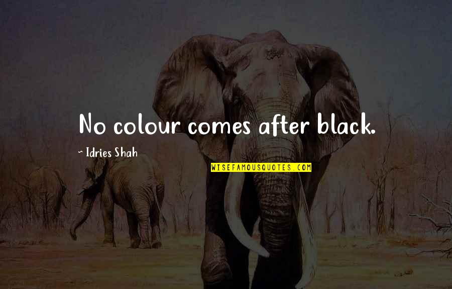 Sufism Quotes By Idries Shah: No colour comes after black.