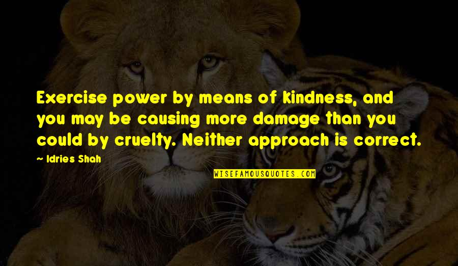 Sufism Quotes By Idries Shah: Exercise power by means of kindness, and you